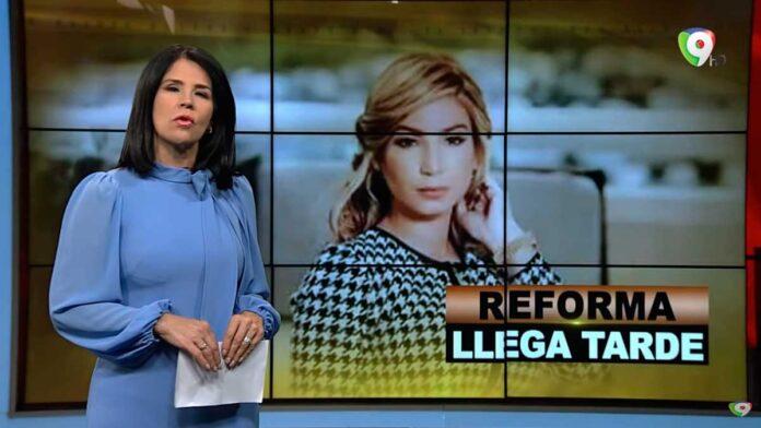 Reforma, llega tarde | El Informe con Alicia Ortega